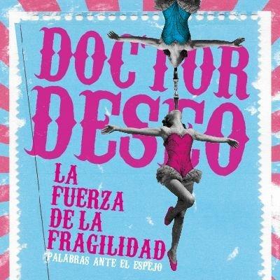 Doctor Deseo. La fuerza de la fragilidad. Palabras ante el espejo